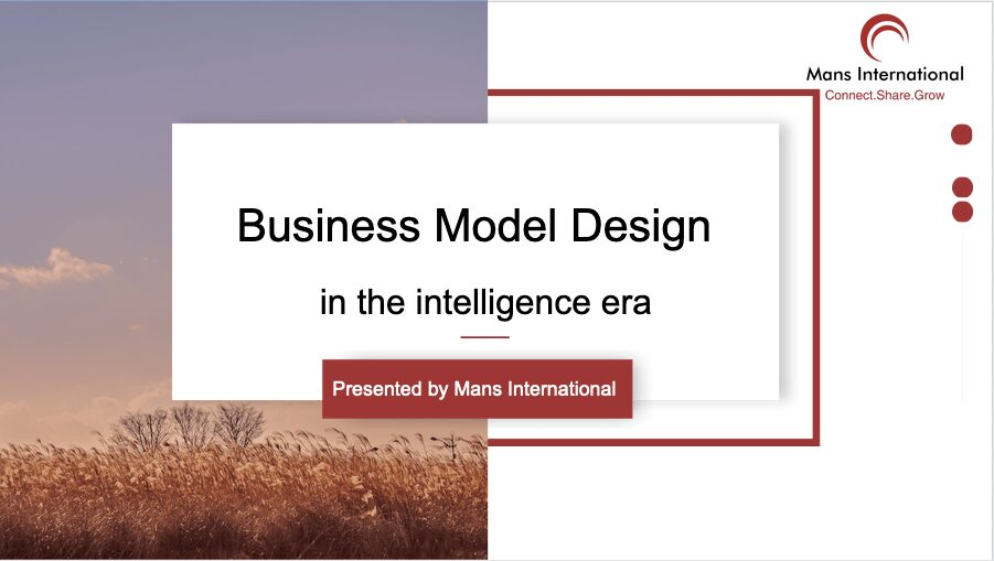 Business model design in the intelligence era by Mans International