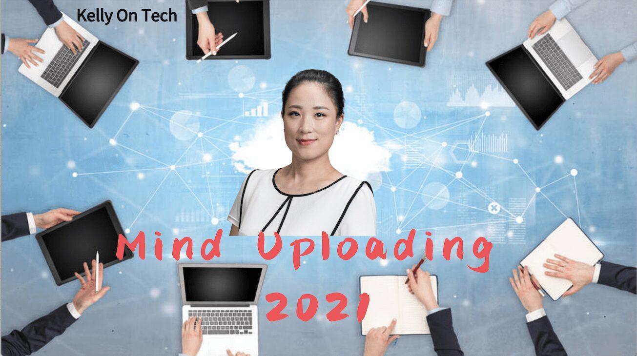 Mind Uploading 2021 KellyOnTech