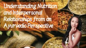 Understanding nutrition and interpersonal relationships from an Ayurvedic perspective_Mans International