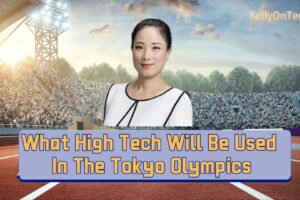 KellyOnTech What High Tech will be used in the Tokyo Olympics