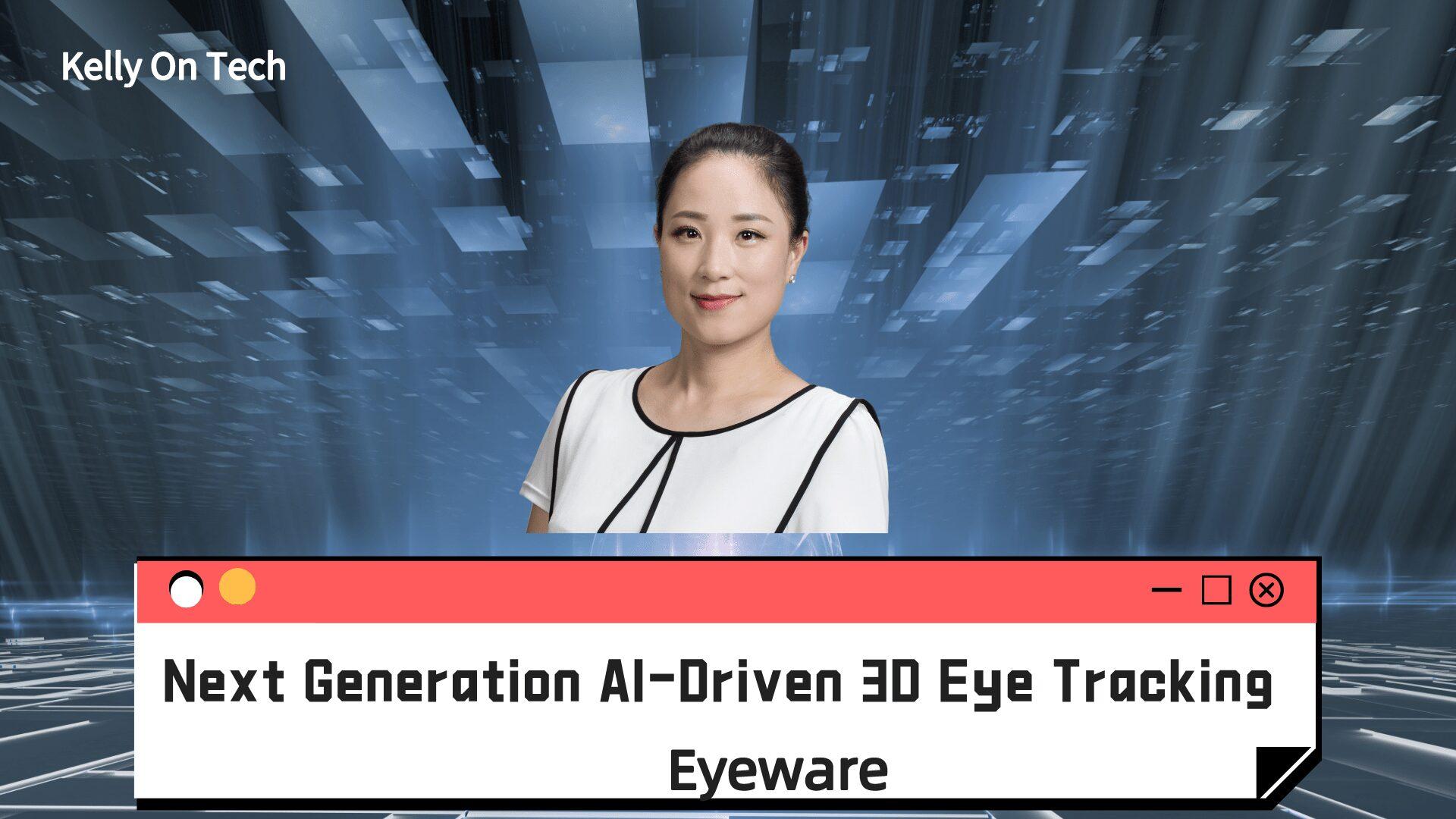 KellyOnTech next generation AI-Driven 3D Eye Tracking Eyeware