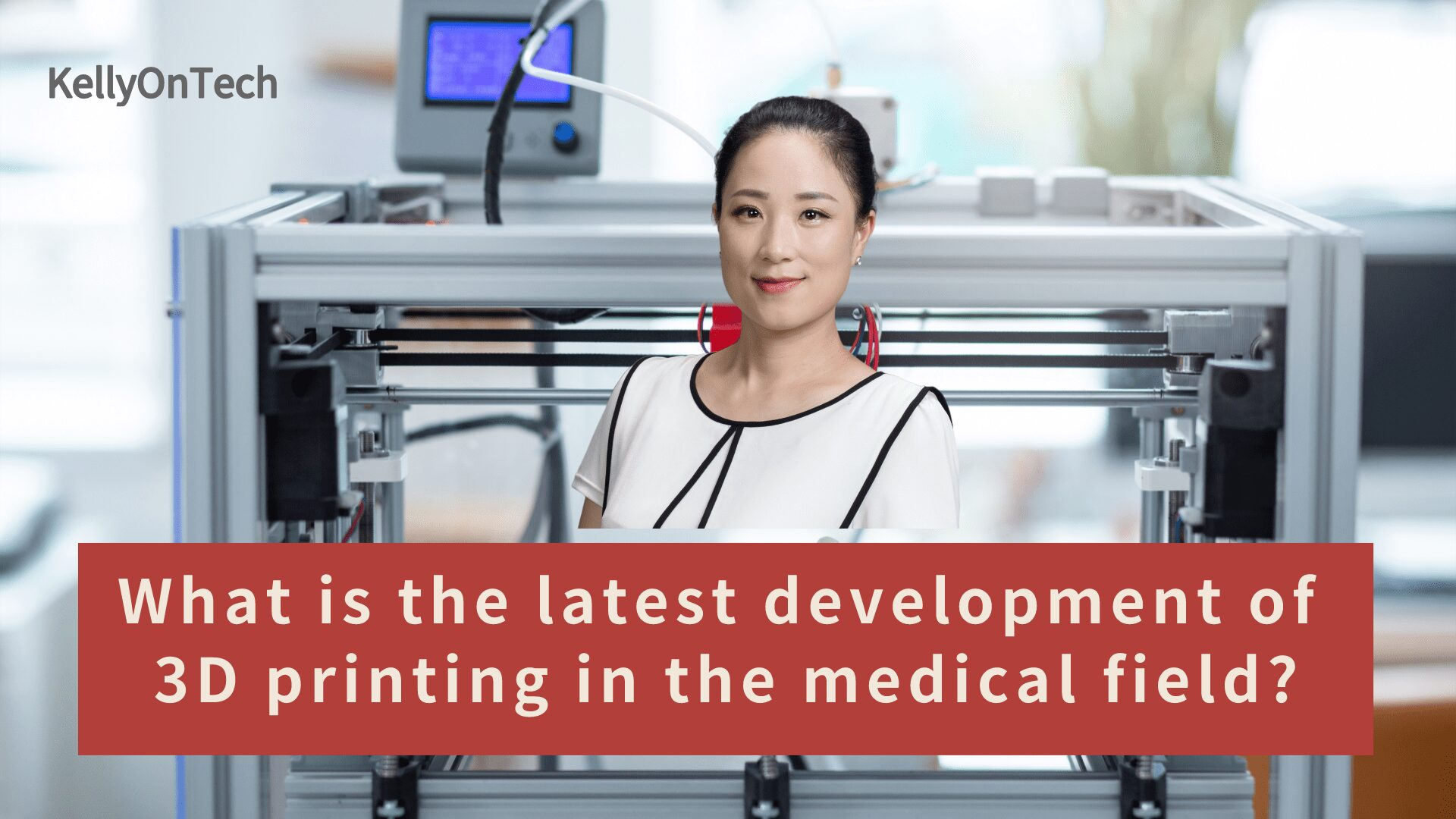 KellyOnTech 3D printing in the medical field