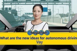 KellyOnTech What are the new ideas for autonomous driving