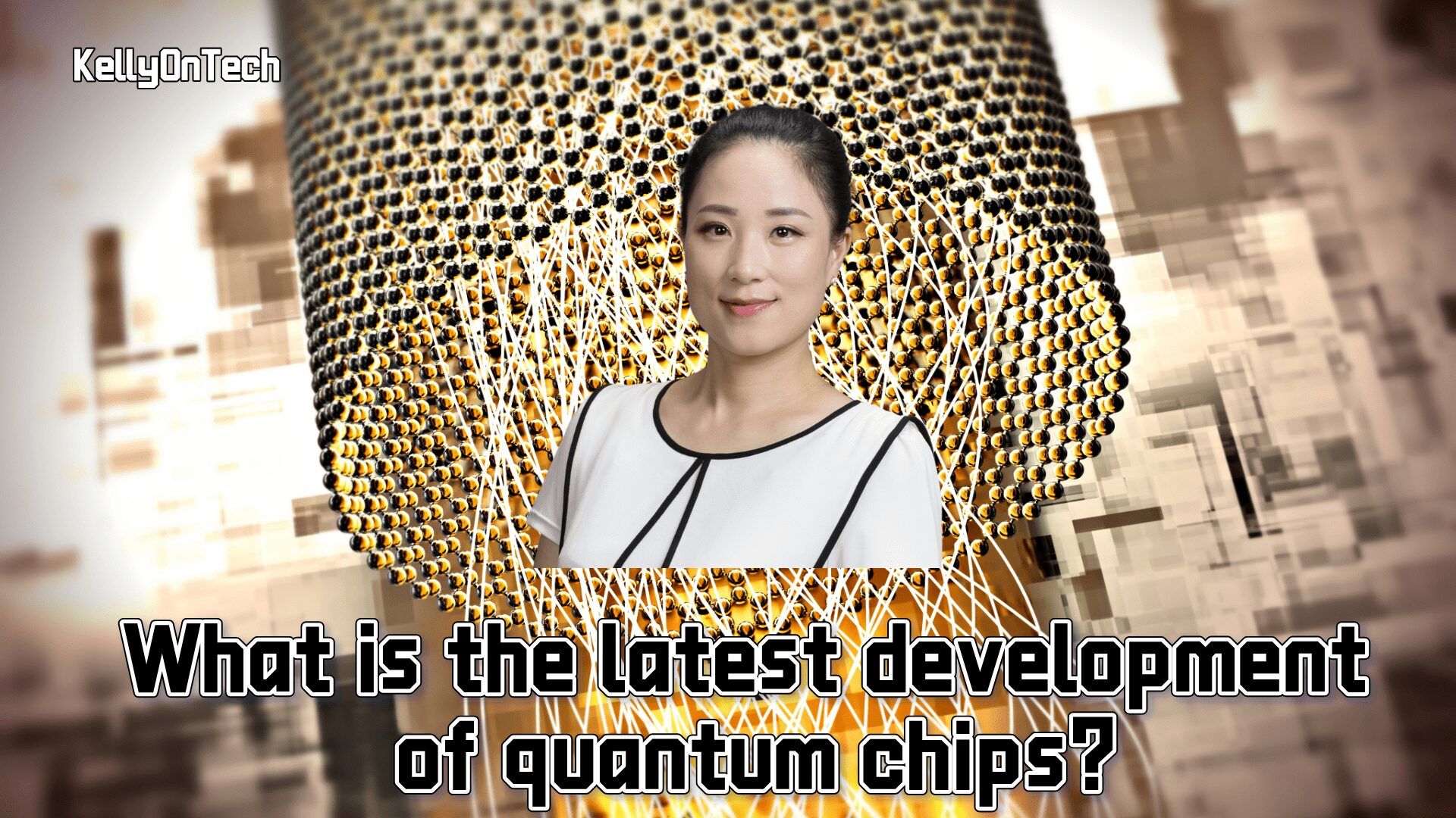 KellyOnTech - What is the latest development of quantum chips